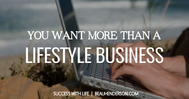 lifestyle business, success with life, Beau Henderson, BeauHenderson.com