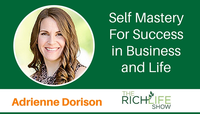 the richlife show, beau henderson, adrienne dorison, self mastery success life business