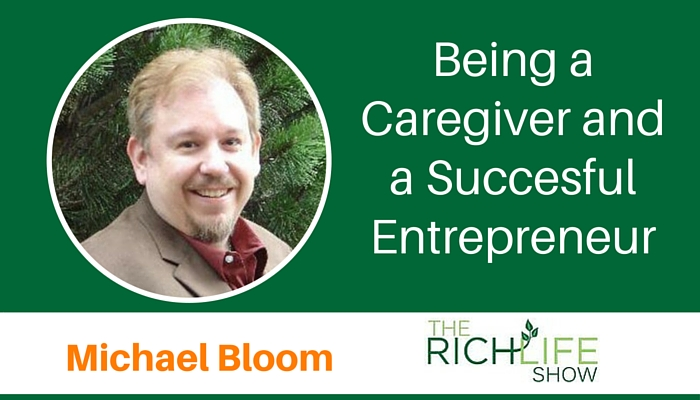 THE RICHLIFE SHOW, BEAU HENDERSON, MICHAEL BLOOM, CAREGIVER, ENTREPRENEUR